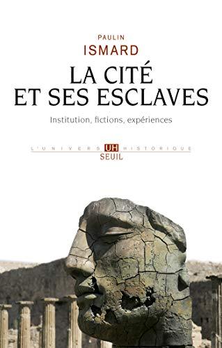 La Cité et ses esclaves - Institution, fictions, expériences par Paulin Ismard