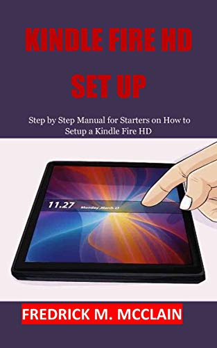 KINDLE FIRE HD SET UP: Step by Step Manual for Starters on How to Setup a Kindle Fire HD (English Edition) (Setup Kindle Fire)