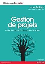 Gestion de projets 5e édition - Le guide exhaustif du management de projets de Robert Buttrick