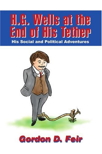 H.G. Wells at the End of His Tether: His Social and Political Adventures
