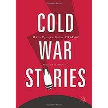 Cold War Stories: British Dystopian Fiction, 1945-1990