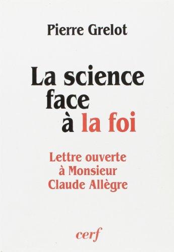 La science face à la foi : Lettre ouverte à monsieur Claude Allègre...