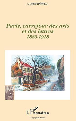 Paris, carrefour des arts et des lettres, 1880-1918 par Jacqueline Baldran