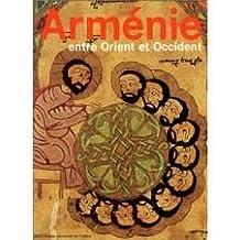 Arménie, entre Orient et Occident : Trois mille ans de civilisation