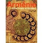 Arm�nie, entre Orient et Occident : T...