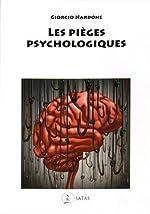 Les pièges psychologiques - Comment reconnaître et combattre ces souffrances que nous nous créons nous-même de Giorgio Nardone