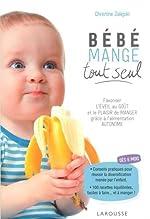 Bébé mange tout seul - Favoriser l'éveil au goût et le plaisir de manger grâce à l'alimentation autonome de Christine Zalejski