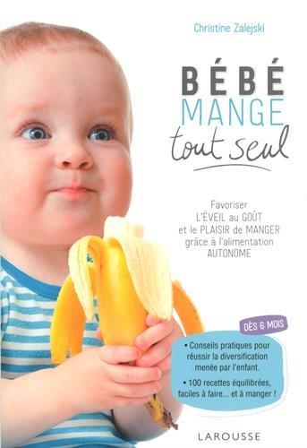 Bébé mange tout seul: Favoriser l'éveil au goût et le plaisir de manger grâce à l'alimentation autonome par Christine Zalejski