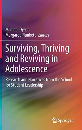 Surviving, Thriving and Reviving in Adolescence: Research and Narratives from the School for Student Leadership