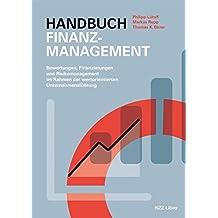 Handbuch Finanzmanagement: Bewertungen, Finanzierungen und Risikomanagement im Rahmen der wertorientierten Unternehmensführung