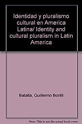 Identidad y pluralismo cultural en America Latina/ Identity and cultural pluralism in Latin America