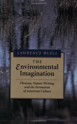 The Environmental Imagination: Thoreau, Nature Writing and the Formation of American Culture