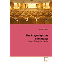 The Playwright As Filmmaker: History, Theory and Practice