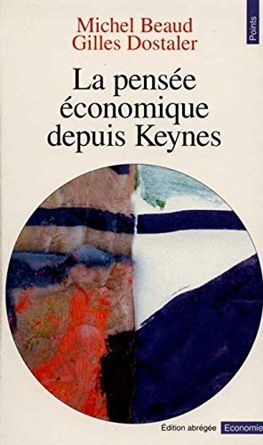 La Pensée économique depuis Keynes par Michel Beaud, Gilles Dostaler
