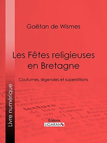 Les Fêtes religieuses en Bretagne: Coutumes, légendes et superstitions par Gaëtan de Wismes