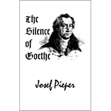 The Silence of Goethe by Josef Pieper (2009-11-15)