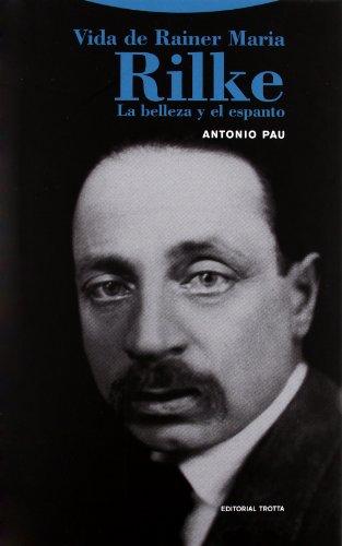 Vida de Rainer Maria Rilke: La belleza y el espanto (La Dicha de Enmudecer) por Antonio Pau