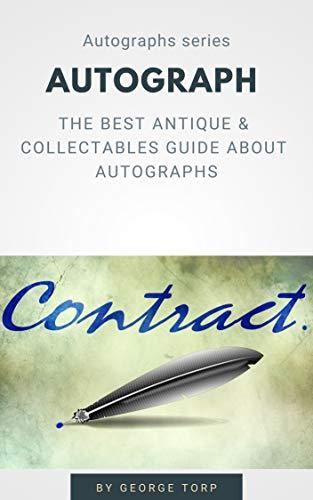 Autographs: The best antique & collectables guide about autographs (Autographs series) (English Edition)