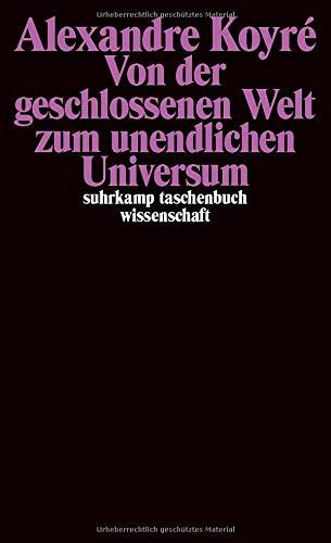 Von der geschlossenen Welt zum unendlichen Universum (suhrkamp taschenbuch wissenschaft)