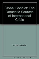 Global Conflict: The Domestic Sources of International Crisis