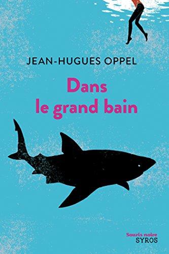 Dans le grand bain par Jean-Hugues Oppel