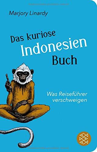 Das kuriose Indonesien-Buch: Was Reiseführer verschweigen (Fischer Taschenbibliothek)