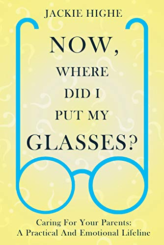 Now, Where Did I Put My Glasses?: Caring For Your Parents: A Practical and Emotional Lifeline (English Edition) (Looking Glass Self)