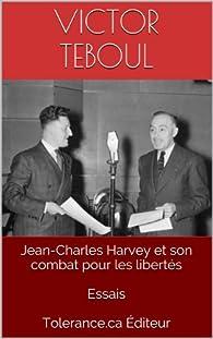 Jean-Charles Harvey et son combat pour les libertés  Essais par Victor Teboul
