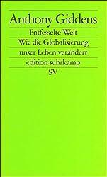 Die entfesselte Welt: Wie Globalisierung unser Leben verändert