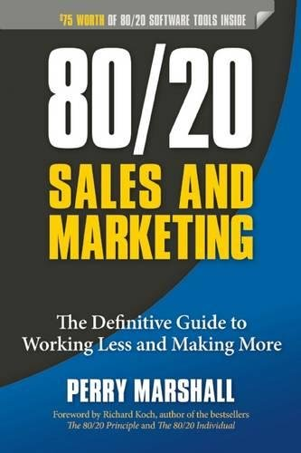 80/20 Sales and Marketing: The Definitive Guide to Working Less and Making More por Perry Marshall