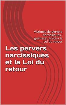 Les pervers narcissiques et la Loi du retour: Victimes de pervers narcissiques : guérissez grâce à la Loi du retour (Les victimes de pervers narcissiques et la résilience t. 1) par [DELAGE, Claire]