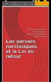 Les pervers narcissiques et la Loi du retour: Victimes de pervers narcissiques : guérissez grâce à la Loi du retour (Les victimes de pervers narcissiques et la résilience t. 1)
