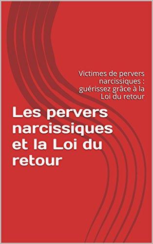 les-pervers-narcissiques-et-la-loi-du-retour-victimes-de-pervers-narcissiques-guerissez-grace-a-la-l