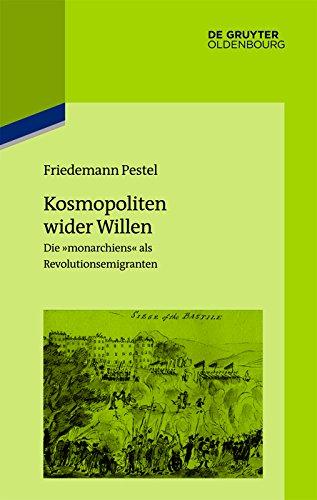 """Kosmopoliten wider Willen: Die """"monarchiens"""" als Revolutionsemigranten (Pariser Historische Studien)"""