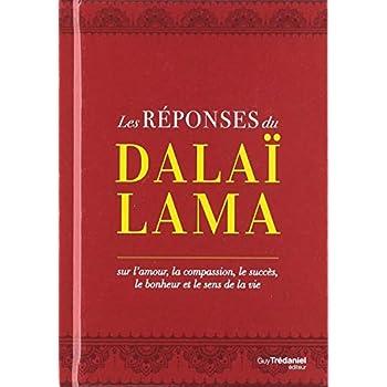 Les réponses du Dalaï Lama : Sur l'amour, la compassion, le succès, le bonheur et le sens de la vie