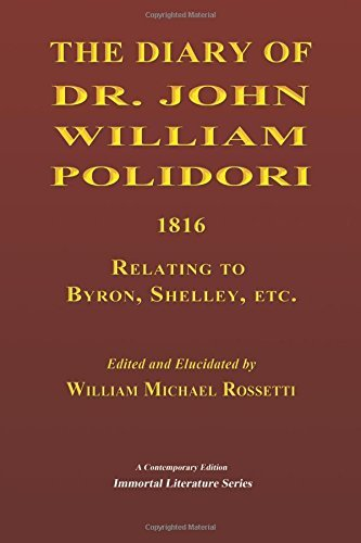 The Diary of Dr. John William Polidori, 1816, Relating to Byron, Shelley, etc. by William Michael Rossetti (2015-06-10)