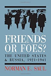 Friends or Foes?: The United States and Soviet Russia, 1921-1941 by Norman E. Saul (2006-04-28)