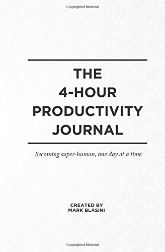 The 4-Hour Productivity Journal: Becoming super-human, one day at a time