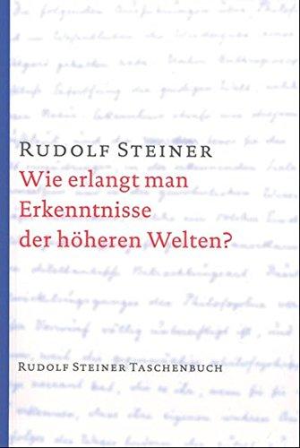Wie erlangt man Erkenntnisse der höheren Welten? (Rudolf Steiner Taschenbücher aus dem Gesamtwerk, Band 600)