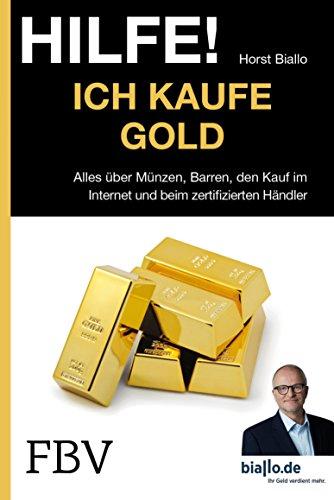 Hilfe! Ich kaufe Gold: Alles über Münzen, Barren, den Kauf im Internet und beim zertifizierten Händler