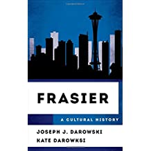 Frasier: A Cultural History (The Cultural History of Television)