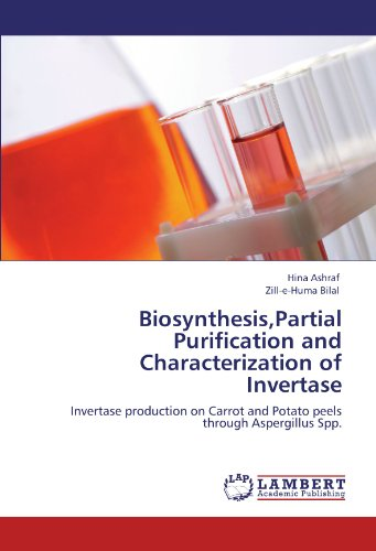 Biosynthesis,Partial Purification and Characterization of Invertase: Invertase production on Carrot and Potato peels through Aspergillus Spp.