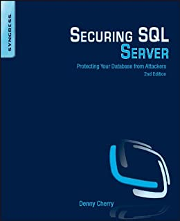 Securing SQL Server: Protecting Your Database from Attackers by [Cherry, Denny]