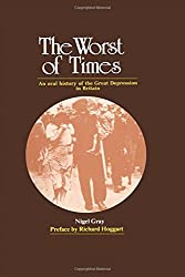 The Worst of Times: An Oral History of the Great Depression: Oral History of the Great Depression in Britain