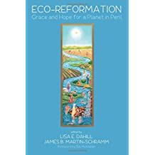 Eco-Reformation: Grace and Hope for a Planet in Peril