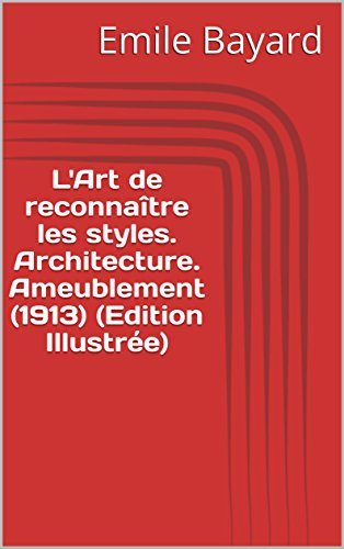L'Art de reconnaître les styles. Architecture. Ameublement (1913) (Edition Illustrée) par Emile Bayard