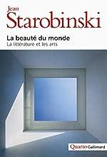 La beauté du monde - La littérature et les arts de Jean Starobinski