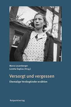 Versorgt und vergessen: Ehemalige Verdingkinder erzählen (German Edition) by [Leuenberger, Marco]