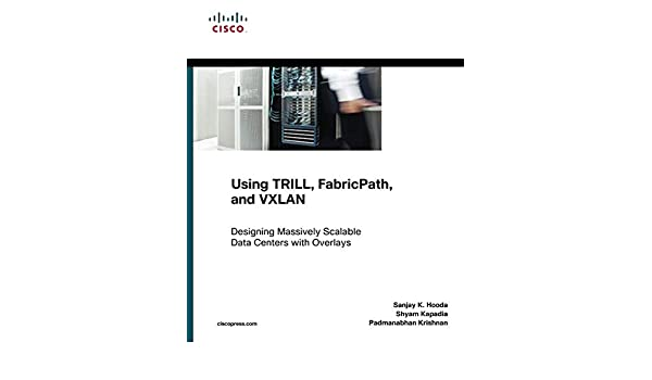 Buy Using TRILL, FabricPath, and VXLAN: Designing Massively