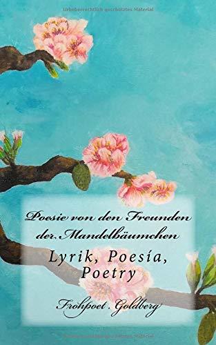 Poesie von den Freunden der Mandelbäumchen: Lyrik, Poesía, Poetry por Matthias der Frohpoet